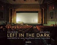R.A. McBride & Julie Lindow: Left in the Dark: Portraits of San Francisco Movie Theatres