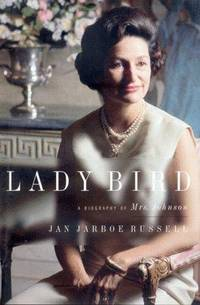 Lady Bird; A Biography of Mrs. Johnson by Jan Jarboe Russell - First Edition - 1999 - from Walnut Valley Books/Books by White (SKU: 001937)