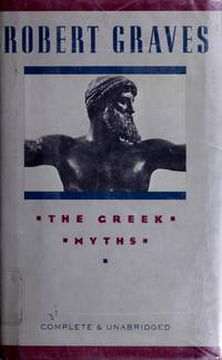 The Greek Myths. Complete and unabridged edition in one volume.