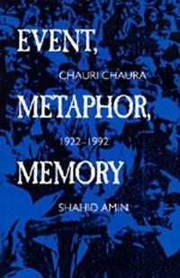 Event, Metaphor, Memory: Chauri Chaura 1922-1992