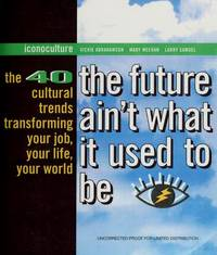 The Future Ain't What It Used To Be: The 40 Cultural Trends Transforming Your Job, Your Life,...