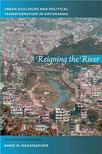 Reigning the River: Urban Ecologies and Political Transformation in Kathmandu (New Ecologies for...