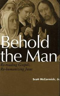Behold the Man  Re-Reading Gospels, Re-Humanizing Jesus
