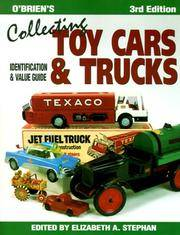 O'Brien's Collecting Toy Cars and Trucks  Identification & Value Guide