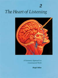 HEART OF LISTENING, VOL.2: Visionary Approach To Craniosacral Work--Anatomy..Transcendence