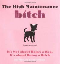The High Maintenance Bitch (Owner's Manual): It's Not About Being a Dog, It's About...