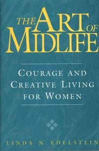 The Art of Midlife: Courage and Creative Living for Women by  Linda N Edelstein - First Edition - 1999 - from The Book House  - St. Louis and Biblio.co.uk