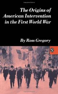 Origins of American Intervention in the First World War (Norton Essays in American History)