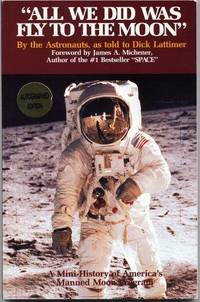 All We Did Was Fly to the Moon:  By the Astronauts As Told to Dick Lattimer