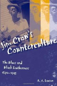 JIM CROW'S COUNTERCULTURE THE BLUES AND BLACK SOUTHERNERS 1890-1945