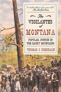 image of The Vigilantes of Montana: Popular Justice in the Rocky Mountains