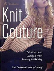 Knit Couture: 20 Hand-Knit Designs from Runway to Reality by  Gail  Henry; Downey - 1st Edition - 2007 - from Bingo Used Books and Biblio.com