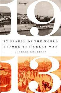 1913  In Search of the World Before the Great War