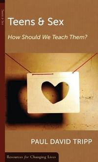 Teens & Sex: How Should We Teach Them? (Resources for Changing Lives) by Paul David Tripp - Paperback - 2000-05 - from Ergodebooks (SKU: SONG0875526802)