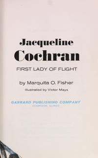 JACQUELINE COCHRAN First Lady of Flight