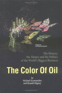 THE COLOR OF OIL: The History, the Money and the Politics of the World's Biggest Business