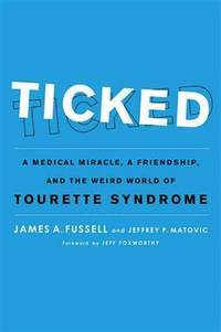 Ricked A Medical Miracle, a Friendship, and the Weird World of Tourette Syndrome