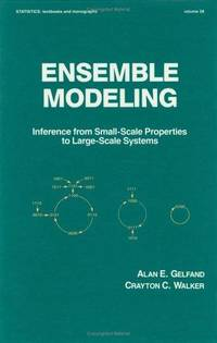 Ensemble Modeling: Inference from Small Scale Properties to Large Scale Systems (Statistics: A Series of Textbooks and Monographs)