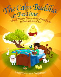 The Calm Buddha at Bedtime: Tales of Wisdom, Compassion and Mindfulness to Read with Your Child