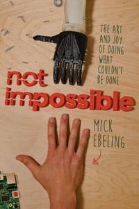 Not Impossible: The Art and Joy of Doing