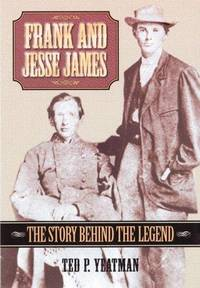 Frank and Jesse James; The Story Behind the Legend