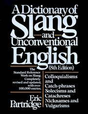 image of Dictionary of Slang and Unconventional English: Colloquialisms, and Catch-Phrases, Solecisms and Catachresis, Nicknames, and Vulgarisms