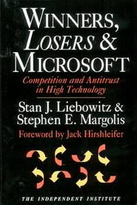 Winners, Losers & Microsoft: Competition and Antitrust in High Technology (Independent Studies in Political Economy) by Margolis, Stephen E.; Liebowitz, Stan - 1999