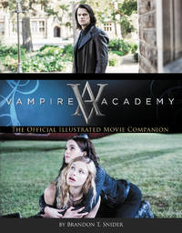 Vampire Academy: The Official Illustrated Movie Companion [Paperback] Brandon T. Snider and...