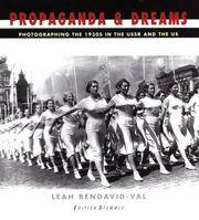 PROPAGANDA & DREAMS: PHOTOGRAPHING THE 1930S IN THE USSR AND THE US by  Leah Bendavid-Val - Hardcover - 1999 - from Ray Boas, Bookseller and Biblio.com