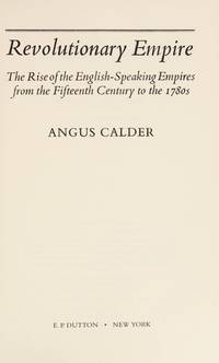 Revolutionary Empire: The Rise of the English-Speaking Empires from the Fifteenth Century to the...