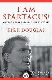 I Am Spartacus: Making a Film, Breaking the Blacklist
