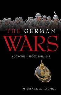 The German Wars, A Concise History, 1859-1945