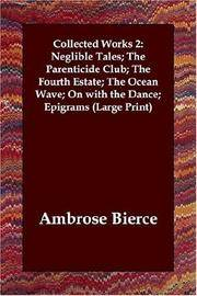 Collected Works 2: Neglible Tales; The Parenticide Club; The Fourth Estate; The Ocean Wave; On with the Dance; Epigrams (Large Print) by Ambrose Bierce - Paperback - 2006-06-26 - from Ergodebooks (SKU: SONG1846371805)