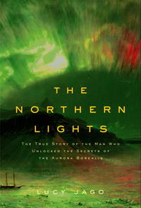 The Northern Lights: The True Story of the Man Who Unlocked the Secrets of the Aurora Borealis
