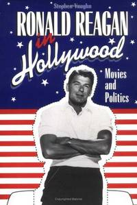 Ronald Reagan in Hollywood: Movies and Politics (Cambridge Studies in the History of Mass...