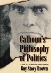 Calhoun's Philosophy of Politics : A Study of A Disquisition on Government