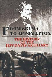 FROM SELMA TO APPOMATTOX - The History of the Jeff Davis Artillery