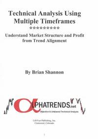 Technical Analysis Using Multiple Timeframes By Brian Shannon