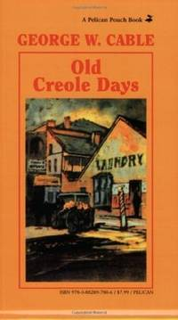Old Creole Days: A Story of Creole Life (Pelican Pouch Series)