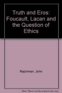 Truth and Eros: Foucault, Lacan and the Question of Ethics