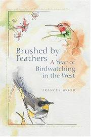 Brushed By Feathers : A Year Of Birdwatching In The West