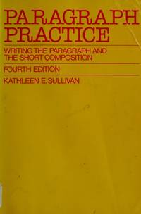 Paragraph Practice: Writing the Paragraph and the Short Composition.