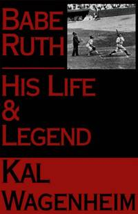 BABE RUTH, HIS LIFE AND LEGEND by  Kal Wagenheim - 1st edition - 1974 - from Koster's Collectible Books (SKU: INVENT015976I)