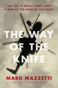 image of The Way of the Knife: The CIA, a Secret Army, and a War at the Ends of the Earth