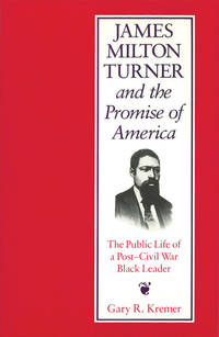 James Milton Turner and the Promise of America: The Public Life of a Post-Civil War Black Leader