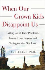When Our Grown Kids Disappoint Us: Letting Go of Their Problems, Loving Them Anyway, and Getting...