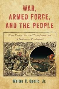 WAR, ARMED FORCE, AND THE PEOPLE: STATE FORMATION AND TRANSFORMATION IN HISTORICAL PERSPECTIVE(PB) by  WALTER C OPELLO - Paperback - from Dot Com Liquidators (SKU: FUN6/B45/B452/NEW152070)