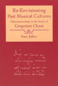 Re-Envisioning Past Musical Cultures: Ethnomusicology in the Study of Gregorian Chant by  Peter Jeffery - Paperback - 1992 - from ACP Family Bookstore and Biblio.com