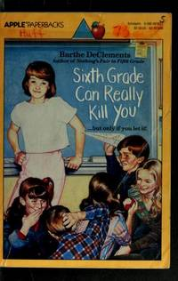 Sixth Grade Can Really Kill You  by DeClements, Barthe