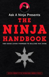 Ask a Ninja Presents The Ninja Handbook: This Book Looks Forward to Killing You Soon